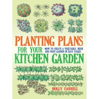 Planting Plans for Your Kitchen Garden by Holly Farrell