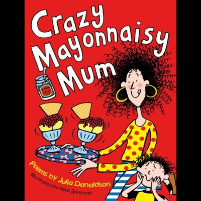 Crazy Mayonnaisy Mum by Julia Donaldson