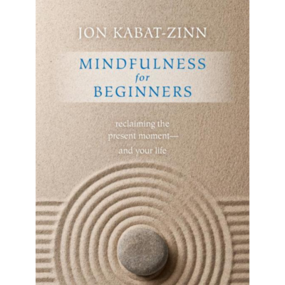 Mindfulness for Beginners by Jon Kabat-Zinn