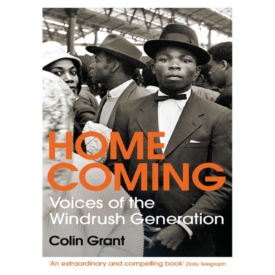 Home Coming Voices of the Windrush Generation by Colin Grant