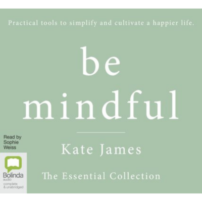Be mindful by Kate James The Essential Collection