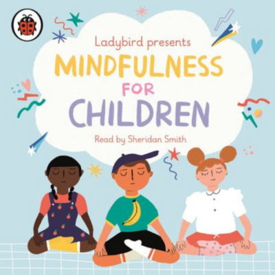 Mindfulness for Children read by Sheridan Smith